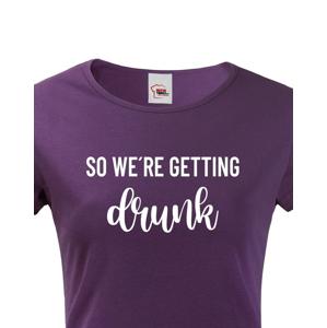 Dámské rozlučkové tričko pro tým nevěsty Drunk