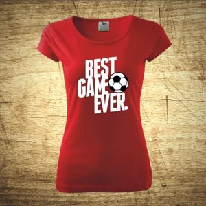 Dámske  tričko s motívom Best game ever
