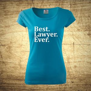 Dámske tričko s motívom Best Lawyer Ever