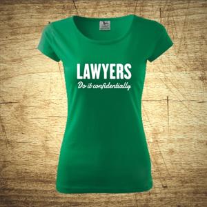 Dámske tričko s motívom Lawyers – Do it confidentially