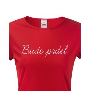 Dámské tričko s potiskem Bude prdel - tohle ti budou závidět!