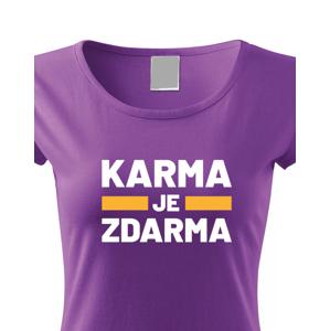 Dámské tričko s potiskem Karma je zdarma - tričko pro drzé holky