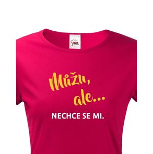 Dámské tričko s potiskem Můžu, ale... nechce se mi. - ideální dárek