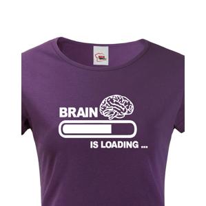 Dámské vtipné tričko Brain is loading - tisk na kvalitní textil