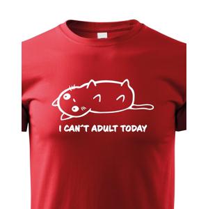 Dětské tričko I Cant Adult Today - triko pro malé rošťáky