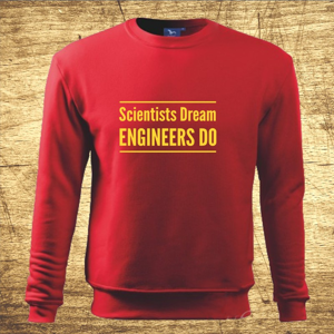 Mikina s motívom Scientists dream, Engineers do