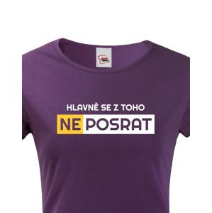 Originální dámské tričko Hlavně se z toho neposrat