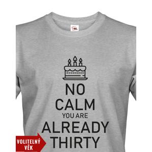 Pánské tričko k narozeninám NO CALM... - s věkem na přání