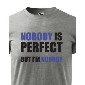 Pánské tričko s vtipným potiskem Nobody is perfect - skvělý dárek