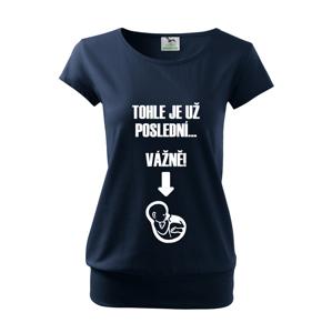 Těhotenské tričko Tohle je už poslední, vážně se slevou 33 Kč na první nákup