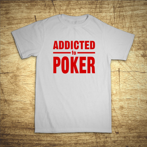 Tričko s motivem Addicted to poker