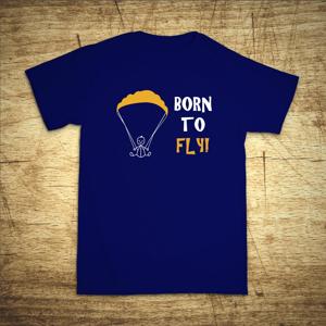 Tričko s motivem Born to fly!