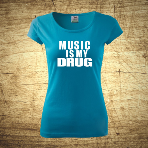 Tričko s motivem Music is my drug