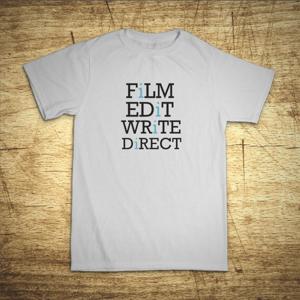 Tričko s motívom Film, Edit, Write, Direct