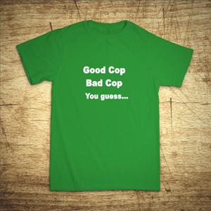 Tričko s motívom Good cop, Bad cop