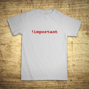 Tričko s motívom !important