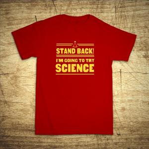 Tričko s motívom Stand back! I´m going to try science