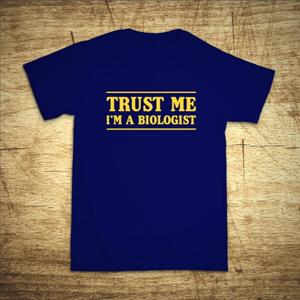 Tričko s motívom Trust me, I´m a biologist