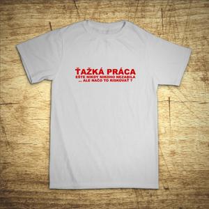 Tričko s nápisem Těžká práce