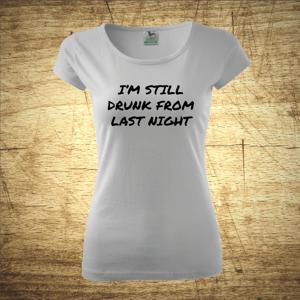 Tričko s vtipným nápisom Still drunk